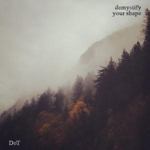 DoT DEMYSTIFY YOUR SHAPE ALBUM COVER OFFICIAL